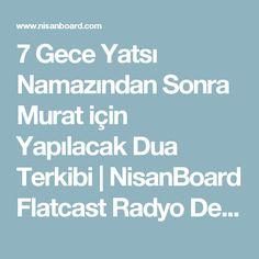 7 Gece Yatsı Namazından Sonra Murat için Yapılacak Dua Terkibi   NisanBoard Flatcast Radyo Destek Paylaşım Sitesi