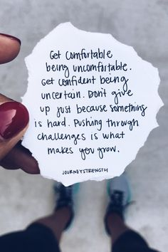 Get comfortable being uncomfortable. Get confident being uncertain. DOn't give up just because something is hard. Pushing through challenges is what makes you grow. | #Keepgoing | Motivational quotes | Quotes about strength | Quotes about comfort zone | #Comfortzone