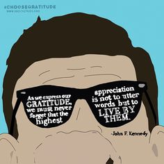 """""""As we express our Gratitude, we must never forget that the highest appreciation is not to utter words but to LIVE by them""""  #CHOOSEGRATITUDE"""