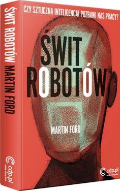 Świt robotów Czy sztuczna inteligencja pozbawi nas pracy?   Martin Ford - Księgarnia znak.com.pl North Face Logo, The North Face, New York Times, Ford, Reading, Logos, Author, Logo, Reading Books