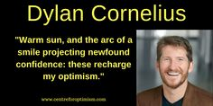 """""""Warm sun, and the arc of a #smile 🙂 projecting newfound confidence: these recharge my #optimism."""" That's what Dylan Cornelius, MBA, PMP told me!"""