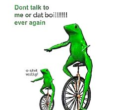 "Dat Boi, a colloquial pronunciation of ""that boy,"" is a nickname given to a character model of a green frog riding a unicycle, typically accompanied by catchphrases like ""here comes dat boi!"" and ""o shit waddup,"" that went viral on social media in early Dankest Memes, Funny Memes, Hilarious, Meme Lord, Here Comes, Fresh Memes, Wholesome Memes, Gaming Memes, Daily Memes"