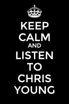 Keep Calm and Listen to Chris Young