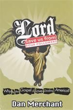 Lord, Save Us From Your Followers: Why is the Gospel of Love Dividing America? - Hardcover