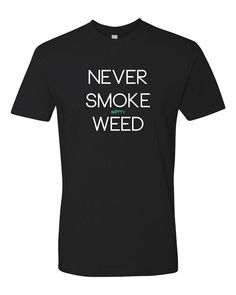 Never Smoke Shitty  Weed