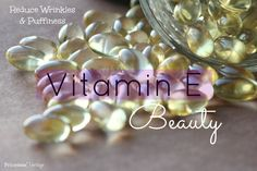 Vitamin E Beauty Tip: Dab on under eyes morning and night to tighten skin