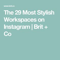 The 29 Most Stylish Workspaces on Instagram | Brit + Co