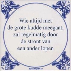 The Dutch language has nearly 7000 proverbs, from which there are many foreign counterparts in English, French and German. I picked out my favourite ones, that have no foreign counterparts. True Quotes, Words Quotes, Great Quotes, Quotes To Live By, Funny Quotes, Sayings, Qoutes, Super Quotes, Motivational Words