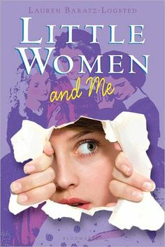 """Little Women and Me"" By: Lauren Baratz-Logsted; J Fiction - Baratz-Logsted http://find.minlib.net/iii/encore/record/C__Rb2945949"