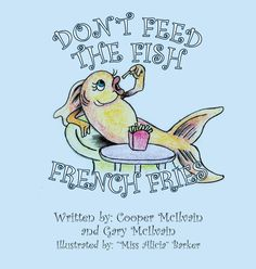 "Books | Page Publishing Cooper Mcilvain and Gary Mcilvain's new book ""Don't Feed the Fish French Fries"" is an exciting work on how a young boy won a goldfish in a fall festival at school."