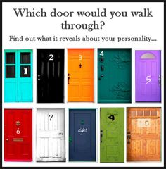 Door personality test 6 - uh oh - very true - 6 – You are a confident person with an eye for detail. You can come across as someone who is all together and exciting; yet you are just YOU on the inside. You care about your appearance and how the world sees you, yet the inside your home or car is probably a total mess! Your personality can be self destructive, for you could turn against yourself when the going gets tough.