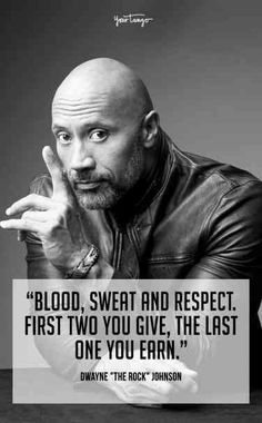 """Most Inspirational Quotes From Dwayne 'The Rock' Johnson """"Blood, Sweat and Respect. First two you give, the last one you earn."""" —Dwayne """"The Rock"""" Johnson""""Blood, Sweat and Respect. First two you give, the last one you earn."""" —Dwayne """"The Rock"""" Johnson The Rock Dwayne Johnson, Rock Johnson, Dwayne The Rock, Dwayne Johnson Quotes, Best Inspirational Quotes, Best Quotes, Motivational Quotes, Rock Lee, Rock Quotes"""