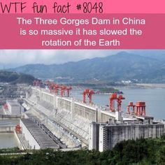 "WTF Facts : funny, interesting & weird facts ""The Three Gorges Dam in China is so massive it has slowed the rotation of the Earth"" Wtf Fun Facts, True Facts, Funny Facts, Random Facts, Epic Facts, Awesome Facts, Strange Facts, Crazy Facts, Random Stuff"