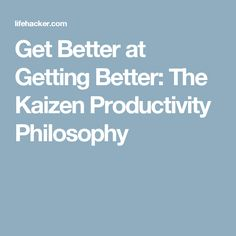 Get Better at Getting Better: The Kaizen Productivity Philosophy