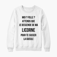 Attends que je descende de ma licorne - Want to Learn to Dress? Get Off Me, Got Off, Sweat Quotes, Funny Outfits, School Humor, Unisex, Sweater Shirt, Funny Fails, Look Fashion