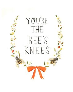 """""""You're the bee's knees"""" - artwork by Emily Martin"""