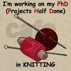 Knitting (Projects Half Done).  I like to think of it as multi-tasking!