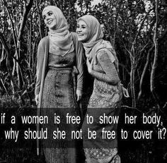 Se una donna è libera di mostrare il suo corpo, perché non dovrebbe essere libera di coprirlo?