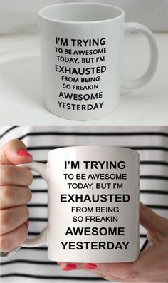 Know someone who's awesome? Tell them with this brilliant coffee mug.    Maybe you just need to remind everyone else of the obvious with your morning java!