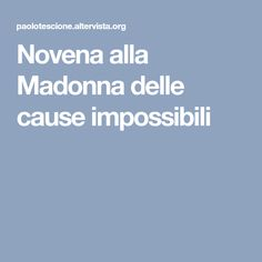 Novena alla Madonna delle cause impossibili Madonna, Pasta, Rosaries, Psicologia, Spring, Noodles, Pasta Dishes