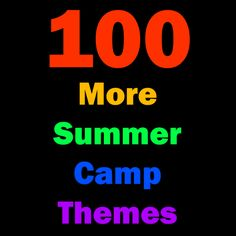 100-more wildly, wonderful summer camp themes!  Found on Summer Camp Program Director.