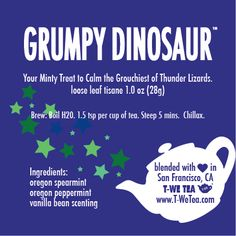 Herbal Tea - Your Minty Treat To Calm The Grouchiest Of Thunder Lizards  Once upon a time there was a Grumpy Dinosaur. Why are you so grumpy? Mr. Funnigan the bear asked (he just happened to live next door). I'm grumpy because I don't have any friends, he replied. So Mr. Funnigan the bear became Gr