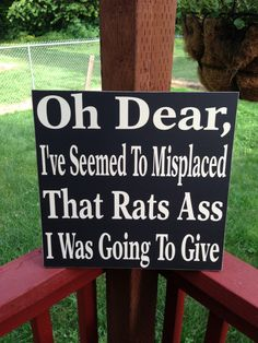 Oh Dear, I've Seemed To Misplaced That Rats Ass I Was Going To Give   Sign  12x12 on Etsy, $28.00
