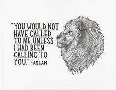 """You would not have called to me, unless I had been calling to you,"" - Aslan Product Details: This artwork features an original illustration based on a quote from 'The Chronicles of Narnia' by C.S. Le"