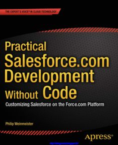 Practical Salesforce.com Development Without Code Pdf Free Download - See more at: http://sfdcgurukul.blogspot.in/2015/02/practical-salesforcecom-development.html