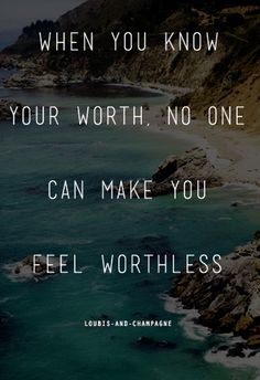 when you know your worth, no one can make you feel worthless  Click this picture to check out my blog!