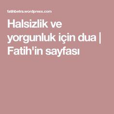 Halsizlik ve yorgunluk için dua   Fatih'in sayfası
