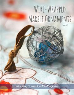 crafts with kids: wire-wrapped marble ornaments    Crafting Connections