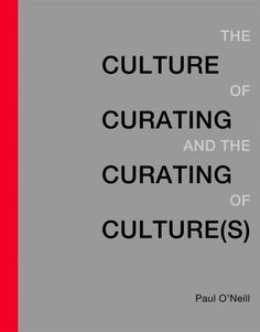The Culture of curating and the curating of culture(s) / Paul O'Neill