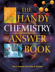 The Handy Chemistry Answer Book / Ian C. Stewart and Justin P. Lomont. Toledo and Findlay campuses. Call number: QD 39.2 .S75 2014.