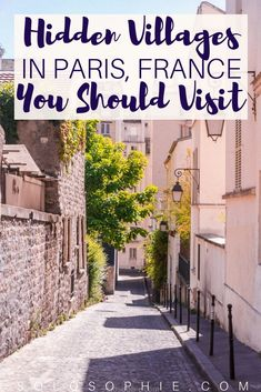 A guide to the hidden and secret villages in Paris France that you should know about! Butte Aux Cailles, Butte Bergeyre and 6 more forgotten villages.