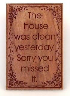The house was clean yesterday. Sorry you missed it. #humor