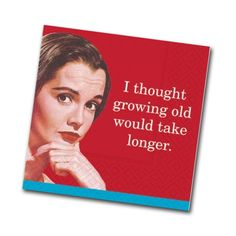 I thought growing old would take longer. Funny Cocktail Napkins for your next gathering of friends.