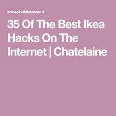 35 Of The Best Ikea Hacks On The Internet | Chatelaine