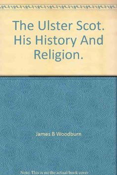 The Ulster Scot; his history and religion, by James Barkley Woodburn http://www.amazon.com/dp/B0006AH80Y/ref=cm_sw_r_pi_dp_wn-Xtb0R8GMX9X40