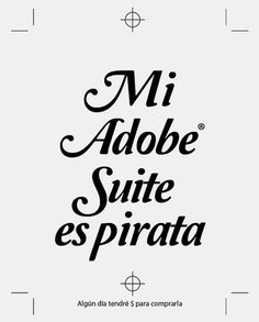 """My Adobe Suite Is Pirate, Someday I'll Have The Money To Buy One"" CS5.5"