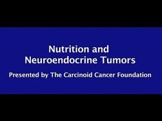 Carcinoid Cancer Foundation Presents Nutrition and Neuroendrocrine Tumors