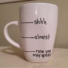 "Shh coffee cup. Great idea for those that don't ""do"" mornings! This can be made using a Sharpie and then then bake in the oven on 350 for about 30 minutes.The marker totally fuses on the mug and makes them washable"