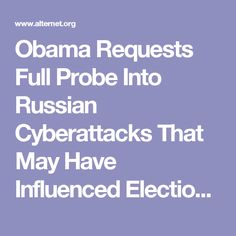 Obama Requests Full Probe Into Russian Cyberattacks That May Have Influenced Election | Alternet