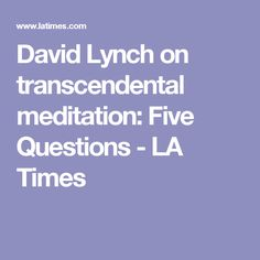 David Lynch on transcendental meditation: Five Questions - LA Times