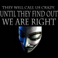 Anonymous ART of Revolution: They will call us crazy until they find out we are right This Is Your Life, In This World, Bernie Sanders, Mafia, Question Everything, New World Order, Conspiracy Theories, Anarchy, We The People