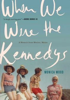 When We Were the Kennedys: A Memoir from Mexico, Maine [Monica Wood]   Warmly takes you back to childhood in the 60's, wonderfully therapeutic if you lost someone close while growing up, excellent read.  Loved it!
