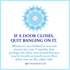 If a door closes, quit banging on it!