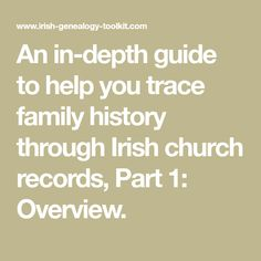 An in-depth guide to help you trace family history through Irish church records, Part 1: Overview.