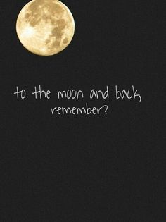To the moon and back, remember?