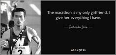 "Discover Toshihiko Seko famous and rare quotes. ""The marathon is my only girlfriend. I give..."""